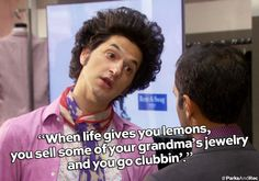 Oh,Jean-Ralphio, I'm pretty sure that's not how the saying goes