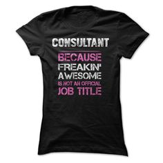 Consultant Because Frekin Awesome T Shirt