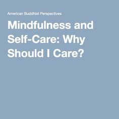 Mindfulness and Self-Care: Why Should I Care?