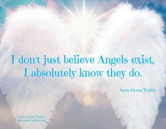 I don't just believe angels exist, I absolutely know they do!