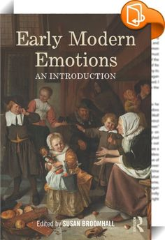 Early Modern Emotions    :   Early Modern Emotions is a student-friendly introduction to the concepts, approaches and sources used to study emotions in early modern Europe, and to the perspectives that analysis of the history of emotions can offer early modern studies more broadly.  The volume is divided into four sections that guide students through the key processes and practices employed in current research on the history of emotions. The first explains how key terms and concepts in...