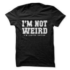 Im Not Weird Im Limited Edition Funny Shirt T-Shirts, Hoodies (19$ ==►► Shopping Here!)
