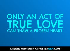 ONLY AN ACT OF TRUE LOVE CAN THAW A FROZEN HEART. - representing Princess Elsa's colors