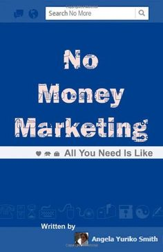 No Money Marketing: All You Need Is Like by Angela Yuriko Smith, http://www.amazon.com/dp/1477538305/ref=cm_sw_r_pi_dp_spFZqb0EACM6G