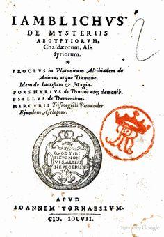 De mysteriis Ægyptiorum, Chaldæorum, Assyriorum.Iamblichus. Proclus in ... - Iamblichus, Porphyrius, Proclus : Diadochus, Marsilio Ficino, M...