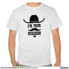 I'm your #huckleberry shirt #Doc #Holiday #Tombstone #movie #quote