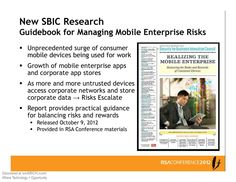 The Mobile Enterprise: 7Strategies To Manage Risk & Maximize Opportunity - New SBIC Research Guidebook for Managing Mobile Enterprise Risks, Unprecedented surge of consumer mobile devices being used for work, Growth of mobile enterprise apps and corporate app stores, As more and more untrusted devices access corporate networks and store corporate data.