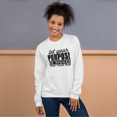 Let Your Purpose Be Bigger Than Your Fear - Unisex Sweatshirt - White / M