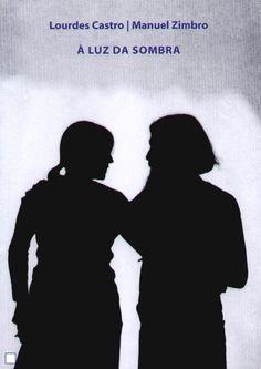 À luz da sombra | Lourdes Castro e Manuel Zimbro