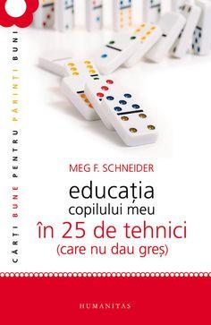 Meg Schneider - Educatia copilului meu in 25 de tehnici (care nu dau gres). Editia 2012 -