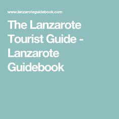 The Lanzarote Tourist Guide - Lanzarote Guidebook