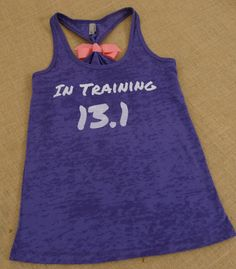 In Training 13.1. Half Marathon. With BOW. Tank Top. Burnout. Soft. Racerback. Purple. Women. Size Small - 2XLarge Inspire. Quote.. $24.00, via Etsy.