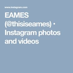 EAMES (@thisiseames) • Instagram photos and videos