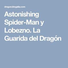 Astonishing Spider-Man y Lobezno. La Guarida del Dragón