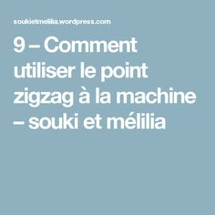 9 – Comment utiliser le point zigzag à la machine – souki et mélilia