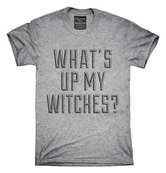 What's Up My Witches T-shirts, Hoodies,