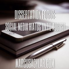 Dissertation focus: Social media hiatus until August