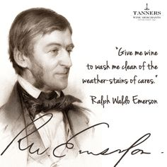 Give me wine to wash me clean of the weather-stains of cares - Ralph Waldo Emerson (Wine Quote)