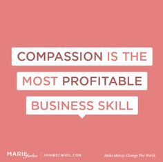 Compassion is the most profitable business skill - Marie Forleo Some Quotes, Quotes To Live By, School Enrollment, Marie Forleo, Creating A Business, Thoughts And Feelings, Some Words, Motivation, Food For Thought