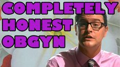 """Completely Honest Guy - Completely Honest OBGYN  Soo wrong!  It=f you are nervous about the natural birth of your first born, DON""""T WATCH, it is just for humor . ."""