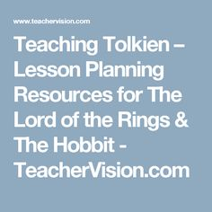 Teaching Tolkien – Lesson Planning Resources for The Lord of the Rings & The Hobbit - TeacherVision.com