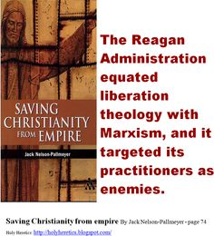 The Reagan Administration equated liberation theology with Marxism, and it targeted its practitioners as enemies.    http://books.google.com/books?id=klhCyWYvnTwC=PA74=#v=onepage=false