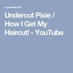 Undercut Pixie / How I Get My Haircut! - YouTube