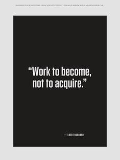 Work to become, not to acquire.