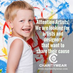 Attention Artists and Designers! We are looking for designs that will help grow awareness for world causes! Visit www.mycharitywear.com
