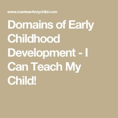 Domains of Early Childhood Development - I Can Teach My Child!