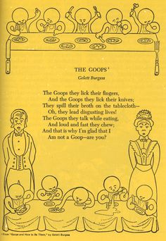 The Goops - I grew up hearing this poem...  oh, how I feared becoming a GOOP!  Fun memories!