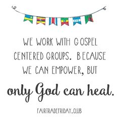 We work with gospel centered groups. Because we can empower, but only God can heal.