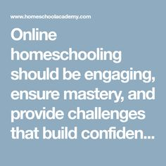 Online homeschooling should be engaging, ensure mastery, and provide challenges that build confidence, which you're sure to get with Bridgeway's online programs. Online School Programs, Online Homeschooling, Confidence Building, Challenges