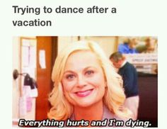 Dancer problems. It's true, though.