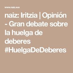 naiz: Iritzia | Opinión - Gran debate sobre la huelga de deberes #HuelgaDeDeberes