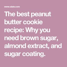 The best peanut butter cookie recipe: Why you need brown sugar, almond extract, and sugar coating.