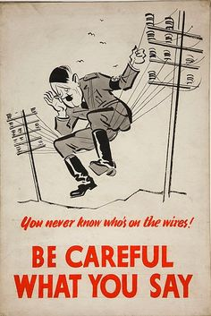 13)In the propaganda poster showing Hitler on the phone wires it is showing the audience to be careful about who is listening. There was a great fear of espionage back in the war.