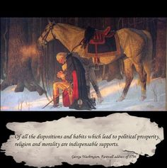 This painting is one of my favorites although I have read differing accounts of Washington's religious beliefs.