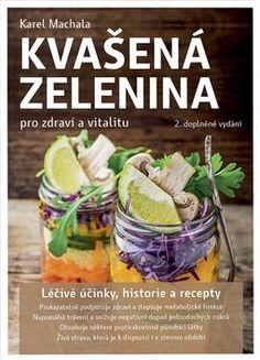 Kvašená zelenina pro zdraví a vitalitu - Karel Machala Snack Recipes, Snacks, Fresh Rolls, Flora, Chips, Beef, Vegetables, Ethnic Recipes, Gourmet