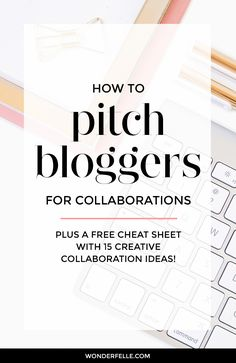 How to Pitch Bloggers For Collaborations - what you need to know as a small biz owner before you reach out to bloggers. Plus a free cheat sheet with 15 collaboration ideas!