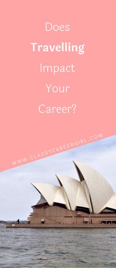 Does Travelling Impact Your Career? I encourage you to consider travelling as a way to enrich your life experiences and learn very applicable skills along the way. Read more: http://www.classycareergirl.com/2015/12/travelling-impact-career/