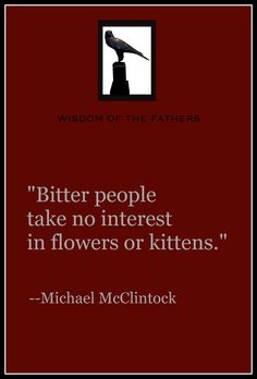 A quote by poet Michael McClintock from WISDOM OF THE FATHERS.