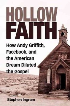 Hollow Faith: How Andy Griffith, Facebook, and the American Dream Diluted the Gospel