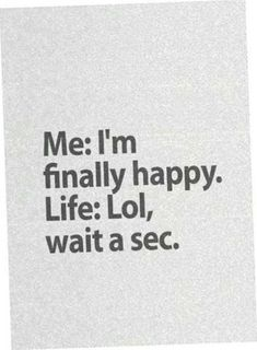 Funny pictures about Just When You Thought You Were Finally Happy. Oh, and cool pics about Just When You Thought You Were Finally Happy. Also, Just When You Thought You Were Finally Happy photos. Quotes Deep Feelings, Mood Quotes, Positive Quotes, Deep Quotes, Random Quotes, Mood Swings Quotes, Funky Quotes, Positive People, Sarcastic Quotes