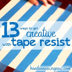 13 Ways to Get Creative with Tape Resist Art. Things to make with tape resist, plus different techniques to use.