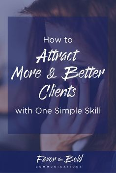 How to attract more and better clients with one simple skill << Favor The Bold Communications // business
