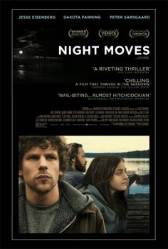 NIGHT MOVES | Jesse Eisenberg, Dakota Fanning http://www.imdb.com/title/tt2043933/