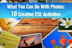 What you can do with photos: 10 Creative ESL games/activities #esl #ell #ellchat