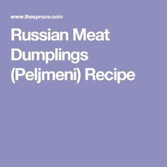 Russian Meat Dumplings (Peljmeni) Recipe