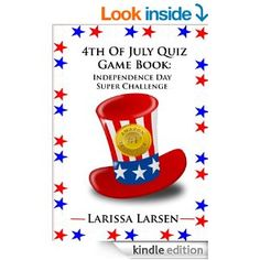 For Kindle -- Amazon.com: 4th Of July Quiz Game Book: Independence Day Super Challenge (Holiday Quiz Books: Facts And Fun For Kids Of All Ages) eBook: Lar...